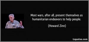 ... themselves as humanitarian endeavors to help people. - Howard Zinn
