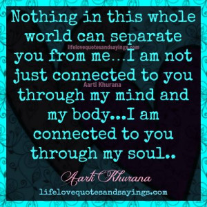 Nothing in this whole world can separate you from me. I am not ...