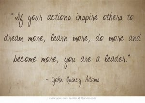 ... , Leader, Quotes Inspiring Lov, Action Inspiration, John Quincy Adams