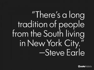 steve earle quotes there s a long tradition of people from the south ...