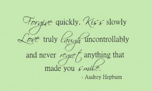 Quotes about regret audrey hepburn forgive quickly kiss slowly