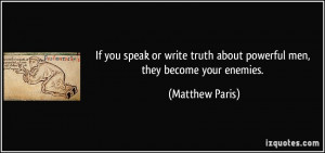 If you speak or write truth about powerful men, they become your ...