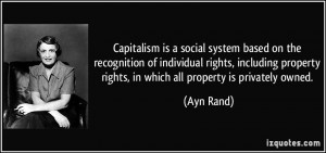 ... property rights, in which all property is privately owned. - Ayn Rand