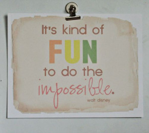 walt should know it s kind of fun to do the impossible walt disney