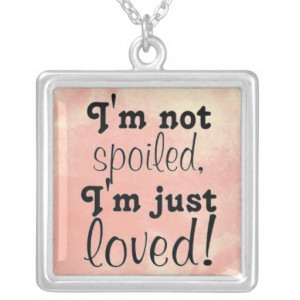 not spoiled, just loved necklace
