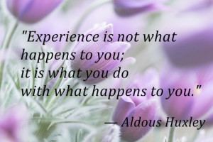 Experience is not what happens to you; it is what you do with what ...