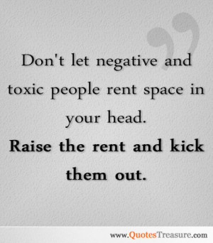 Don't let negative and toxic people rent space in your head. Raise the ...