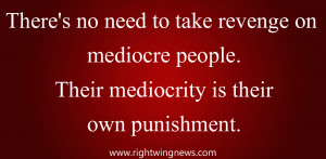 There's No Need To Take Revenge On Mediocre People… (Quote/Pic)