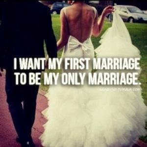 want my first marriage. To be my only marriage.