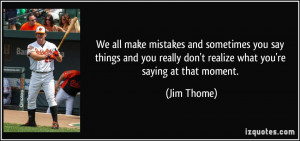 quote-we-all-make-mistakes-and-sometimes-you-say-things-and-you-really ...