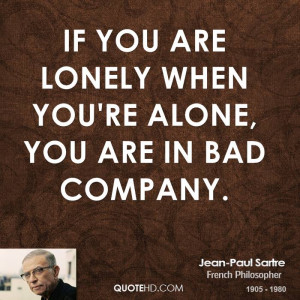 If you are lonely when you're alone, you are in bad company.