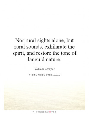 Nor rural sights alone, but rural sounds, exhilarate the spirit, and ...