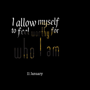 Quotes Picture: i allow myself to feel worthy for who i am