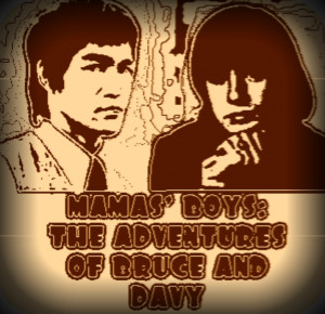 MAMA'S BOYS-THE ADVENTURES OF DAVY AND BRUCE-Part One
