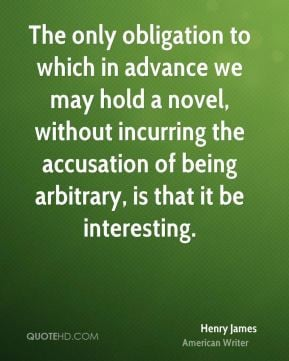 Henry James - The only obligation to which in advance we may hold a ...