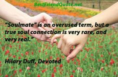"Soulmate"" is an overused term, but a true soul connection is very ..."