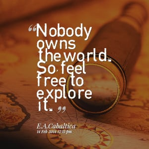 Quotes Picture: beeeeeepody owns the world so, feel free to explore it