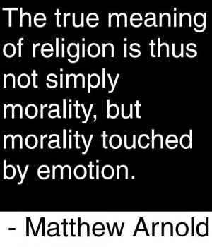 The true meaning of religion is thus not simply morality, but morality ...