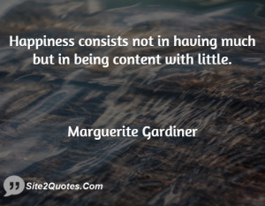 Happiness consists not in having much but in being content with little ...