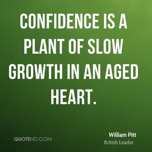 Confidence is a plant of slow growth in an aged heart.