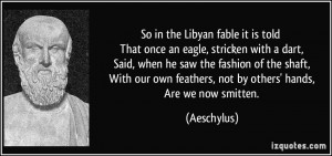 So in the Libyan fable it is told That once an eagle, stricken with a ...