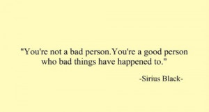 You're Not Bad Person. You're A Good Person Who Bad Things Have ...