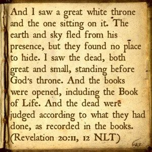 ... be written in the Book of Life!!! Bible Verse: Revelation 20:11-12