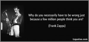 Why do you necessarily have to be wrong just because a few million ...