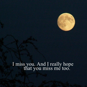 Miss You, And I Really Hope That You Miss Me Too""