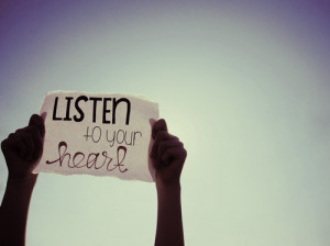heart, listen, listen to your heart, quote, quotes