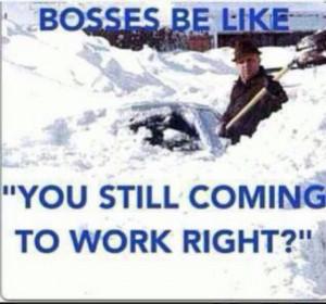 Snarky Me #bosses #snow storm #work #shoveling #funny