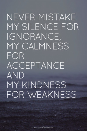 ... My calmness for acceptance and My kindness for weakness | #inspireme
