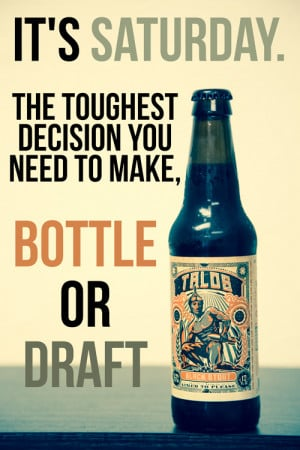 Saturday Night Quotes Pinterest ~ Bottle Or Draft Pictures, Photos ...