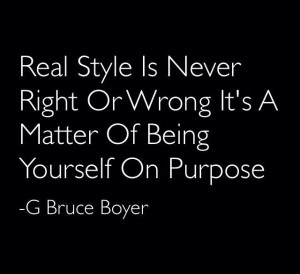 ... Matter Of Being Yourself On Purpose. - G Bruce Boyer ~ Clothing Quotes