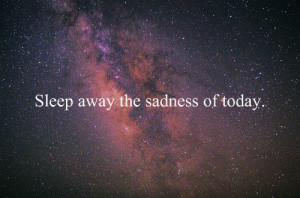 quotes sleep away the sadness of today Motivational Quotes 296 Sleep ...