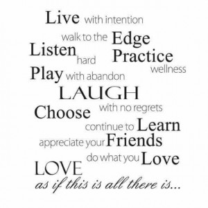 ... your friend. Do what you LOVE. LOVE as if this is all there is