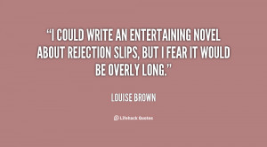 could write an entertaining novel about rejection slips, but I fear ...
