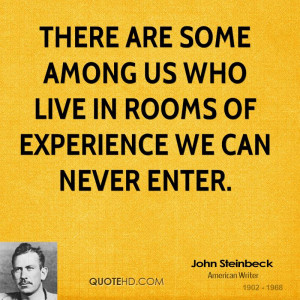 ... are some among us who live in rooms of experience we can never enter