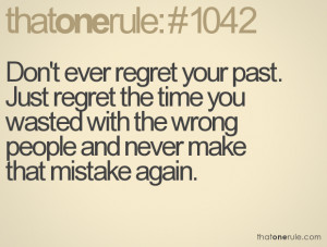 Don't Ever Regret Your Past. Just Regret The Time You Wasted With ...