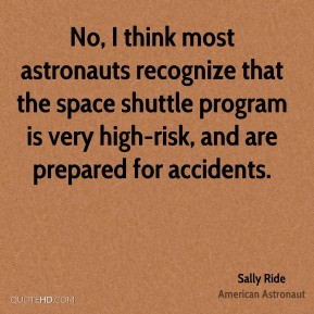 No, I think most astronauts recognize that the space shuttle program ...