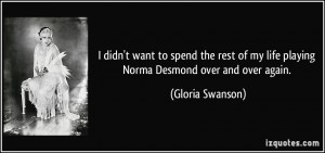 quote-i-didn-t-want-to-spend-the-rest-of-my-life-playing-norma-desmond ...