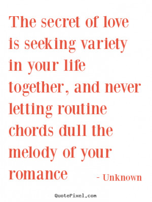 Quotes about love - The secret of love is seeking variety in your life ...