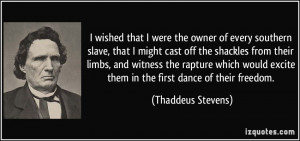 wished that I were the owner of every southern slave, that I might ...