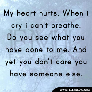 My heart hurts,When i cry i can't breathe. Do you see what you have ...
