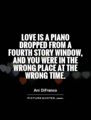 ... , and you were in the wrong place at the wrong time. Picture Quote #1