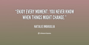 Enjoy Every Moment Quotes http://quotes.lifehack.org/quote/natalie ...