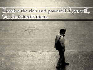 quotes – deceive the rich and powerful if you will but dont insult ...