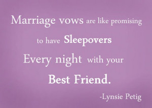 Marriage vows are like promising to have sleepovers every night with ...
