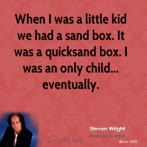 steven-wright-steven-wright-when-i-was-a-little-kid-we-had-a-sand-box ...