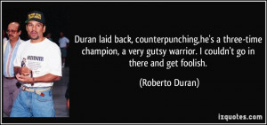 Duran laid back, counterpunching,he's a three-time champion, a very ...